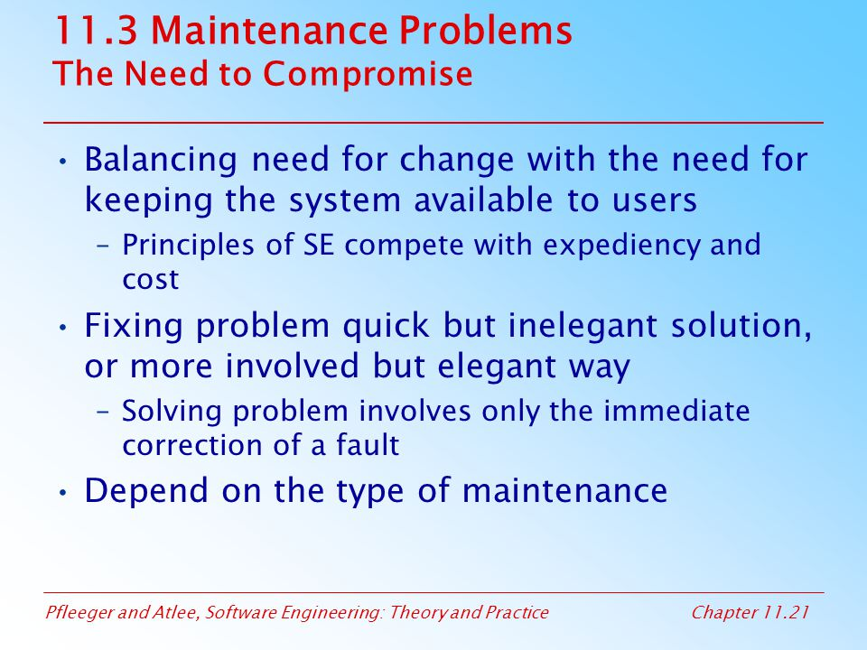 11.3 Maintenance Problems The Need to Compromise