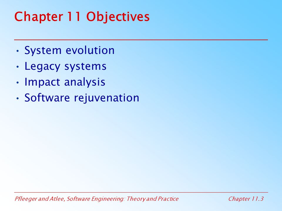 Chapter 11 Objectives System evolution Legacy systems Impact analysis
