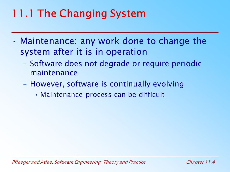 11.1 The Changing System Maintenance: any work done to change the system after it is in operation.