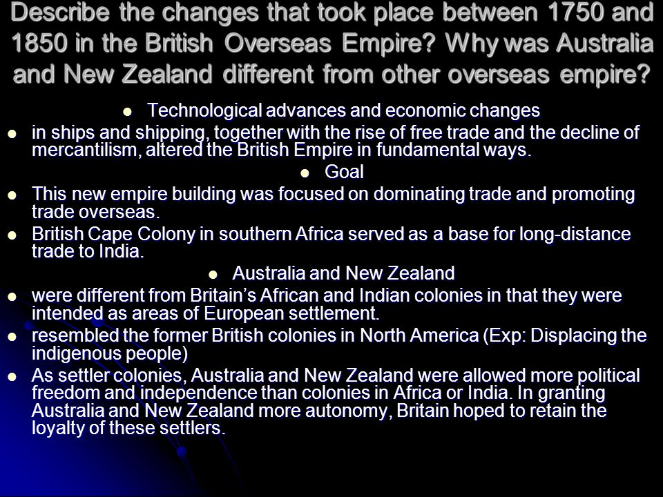 Describe the changes that took place between 1750 and 1850 in the British Overseas Empire Why was Australia and New Zealand different from other overseas empire