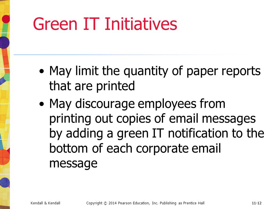 Green IT Initiatives May limit the quantity of paper reports that are printed.