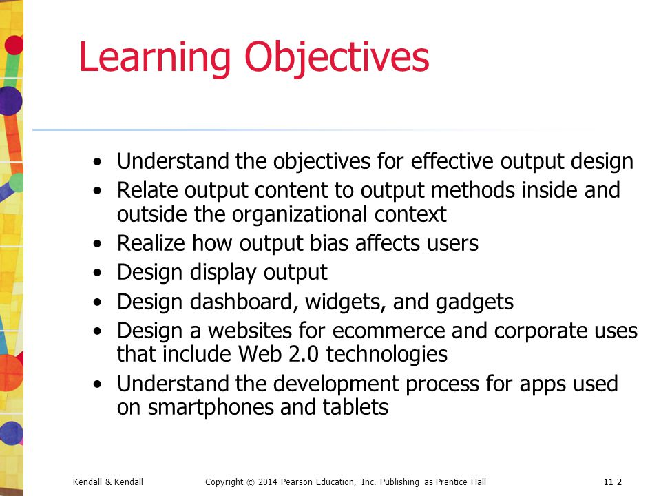 Learning Objectives Understand the objectives for effective output design.