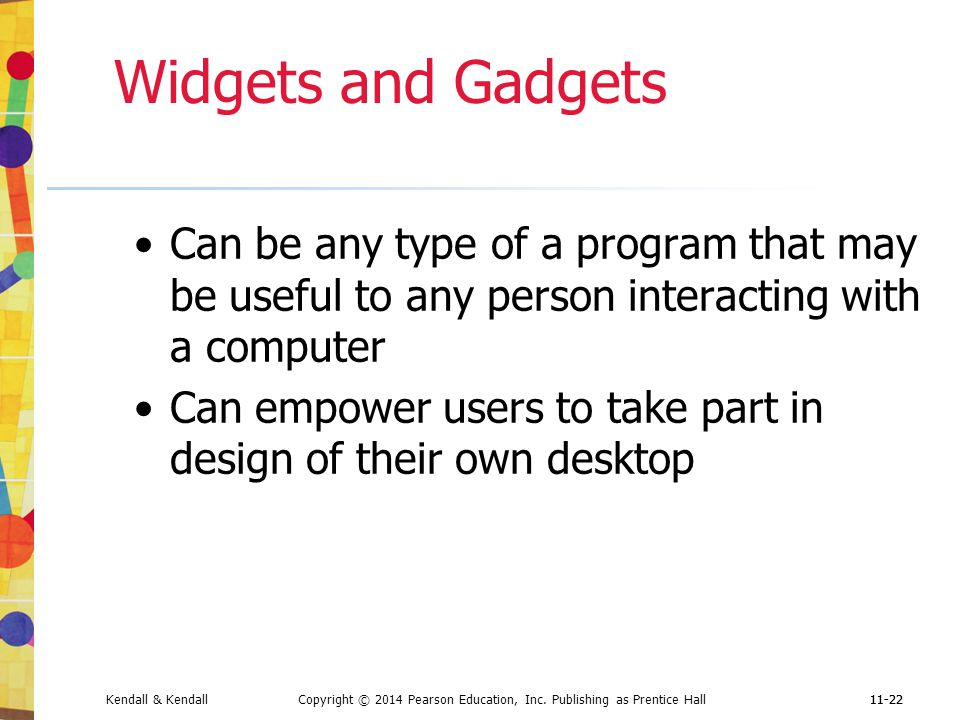 Widgets and Gadgets Can be any type of a program that may be useful to any person interacting with a computer.