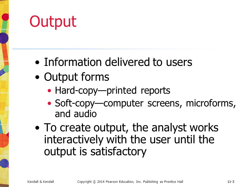 Output Information delivered to users Output forms