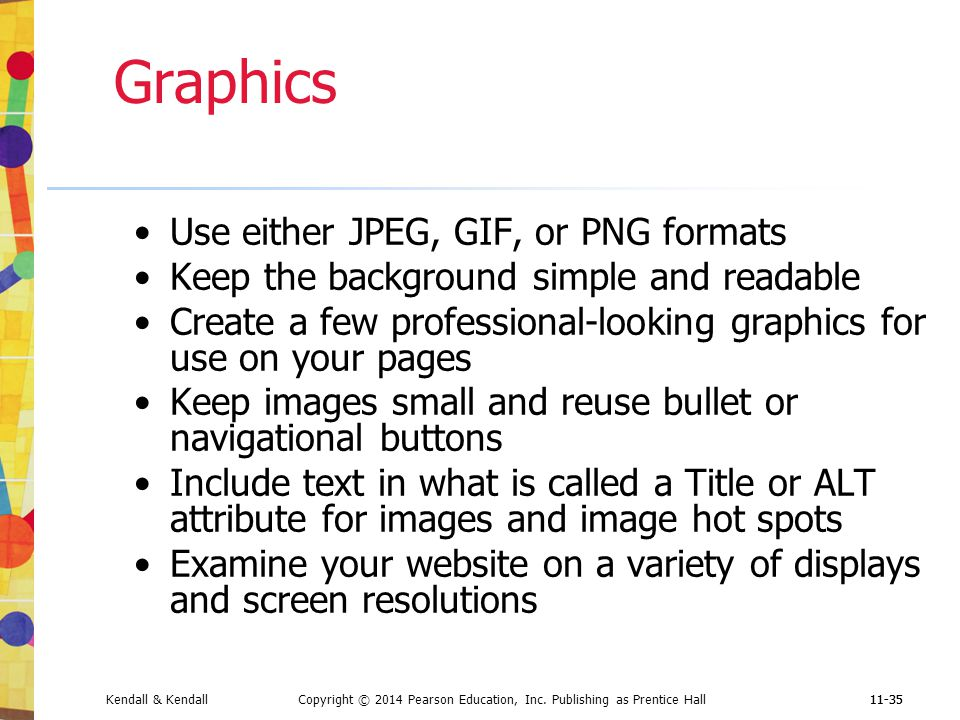 Graphics Use either JPEG, GIF, or PNG formats