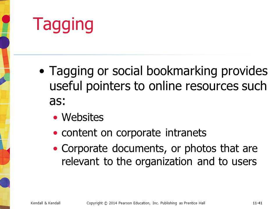 Tagging Tagging or social bookmarking provides useful pointers to online resources such as: Websites.