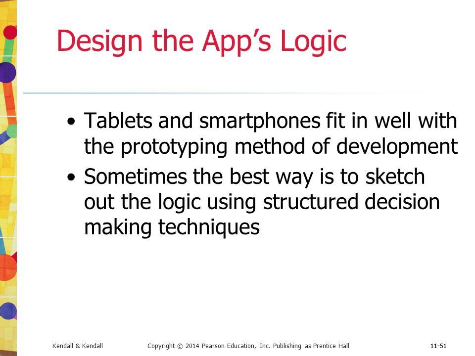Design the App's Logic Tablets and smartphones fit in well with the prototyping method of development.