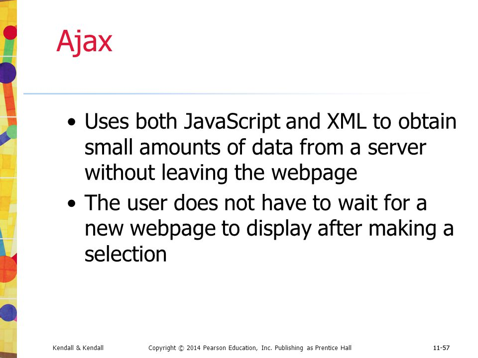 Ajax Uses both JavaScript and XML to obtain small amounts of data from a server without leaving the webpage.