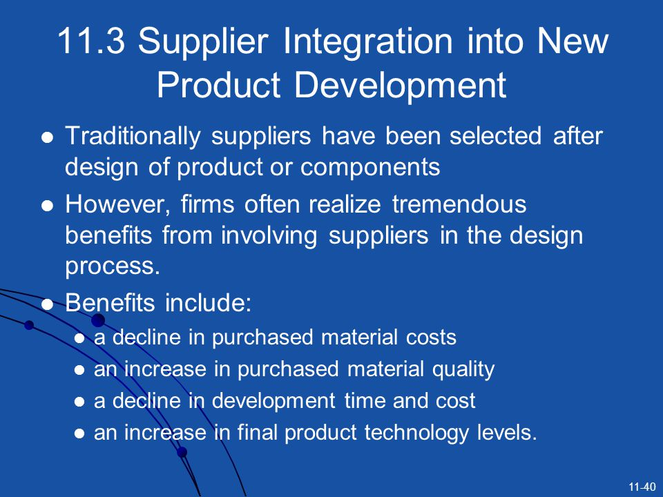 early supplier integration in the design of Interest in early supplier integration in new product development (npd) has increased as an open innovation approach has become more common in firms to support supplier integration, the purchasing function of a firm can assume a new 'dual' role: contributing to npd while also managing overall costs.