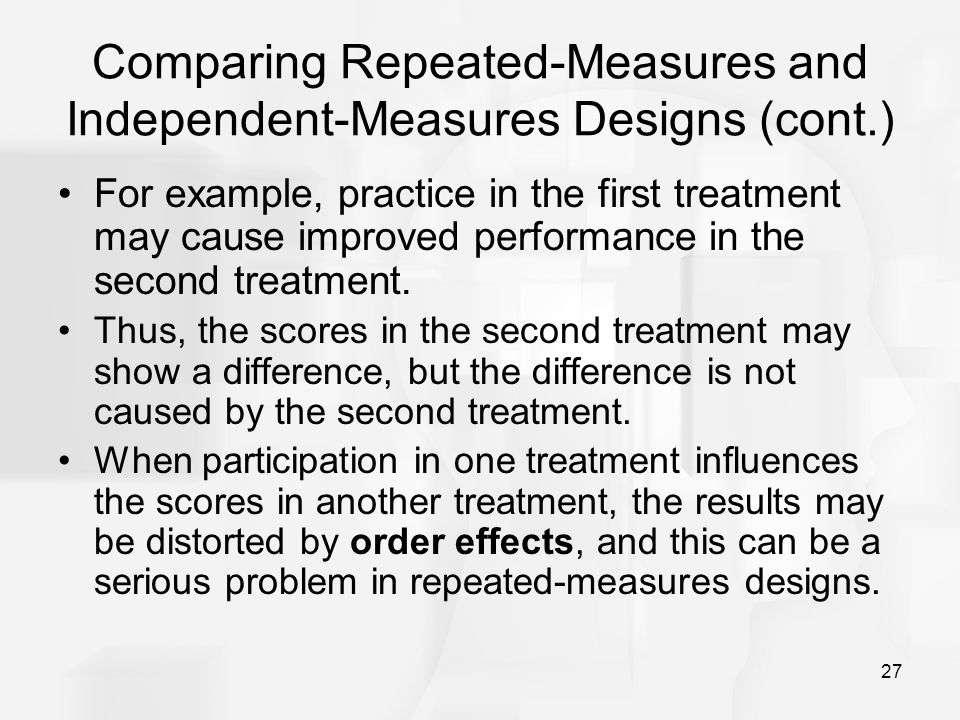 Comparing Repeated-Measures and Independent-Measures Designs (cont.)