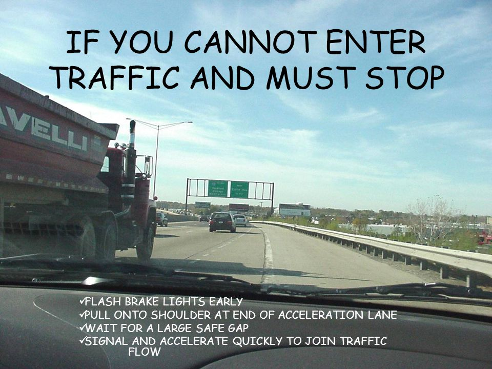 IF YOU CANNOT ENTER TRAFFIC AND MUST STOP
