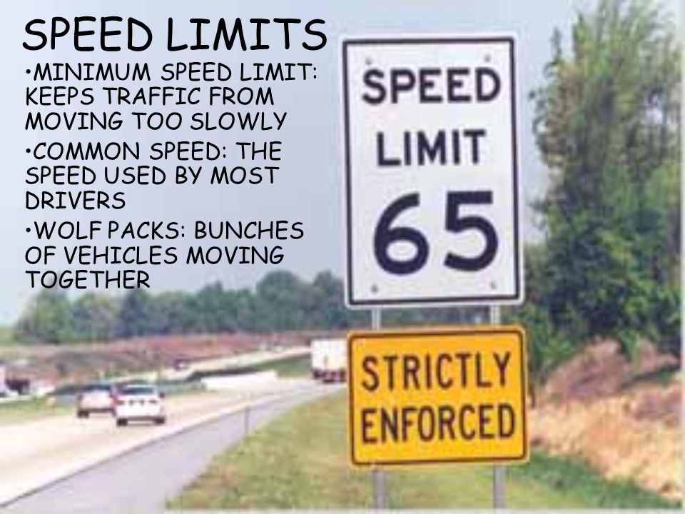 SPEED LIMITS MINIMUM SPEED LIMIT: KEEPS TRAFFIC FROM MOVING TOO SLOWLY