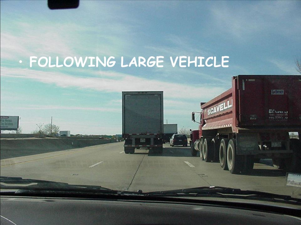 FOLLOWING LARGE VEHICLE