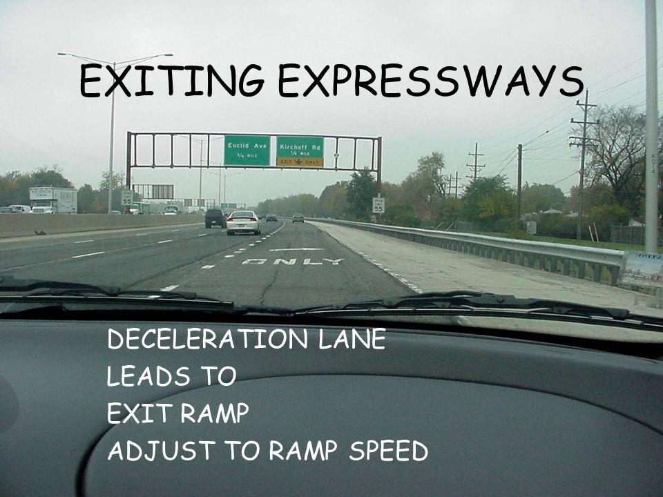 DECELERATION LANE LEADS TO EXIT RAMP ADJUST TO RAMP SPEED