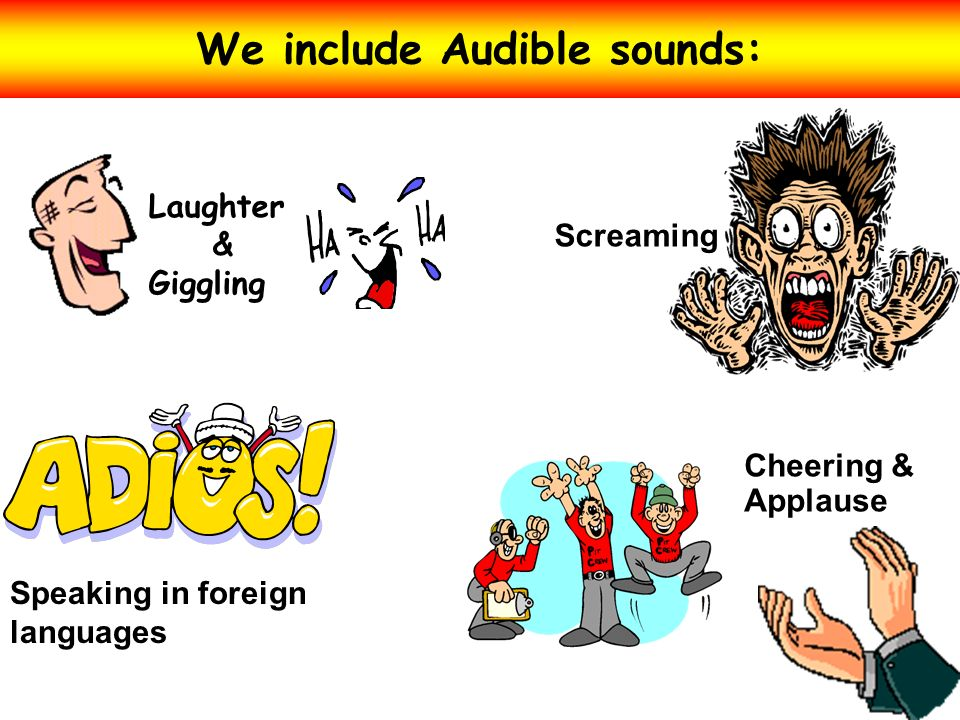 We include Audible sounds: