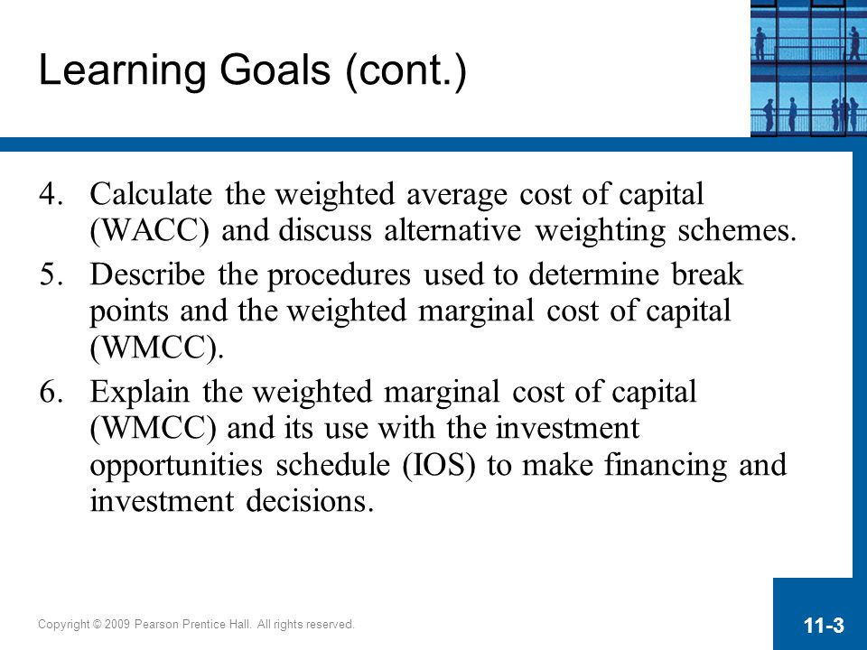 Learning Goals (cont.) Calculate the weighted average cost of capital (WACC) and discuss alternative weighting schemes.