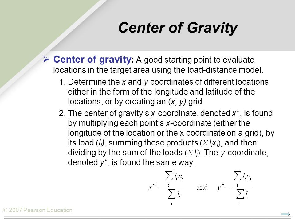 Center of Gravity Center of gravity: A good starting point to evaluate locations in the target area using the load-distance model.