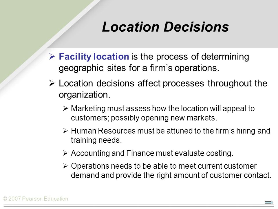 Location Decisions Facility location is the process of determining geographic sites for a firm's operations.