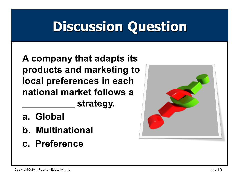 Discussion Question A company that adapts its products and marketing to local preferences in each national market follows a __________ strategy.