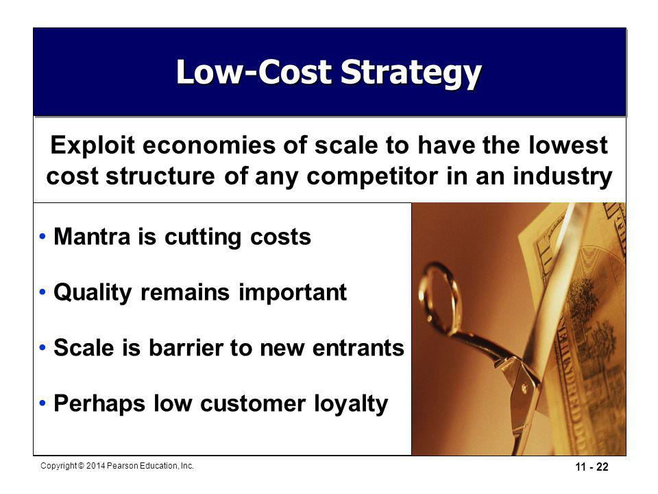 Low-Cost Strategy Exploit economies of scale to have the lowest
