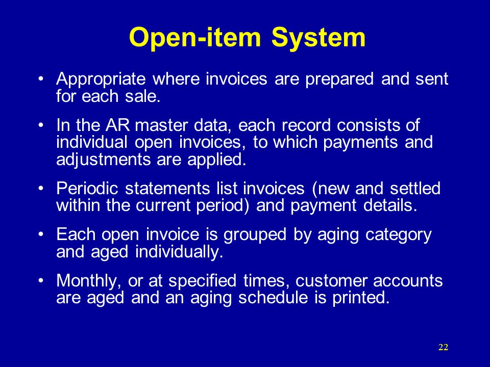 Open-item System Appropriate where invoices are prepared and sent for each sale.