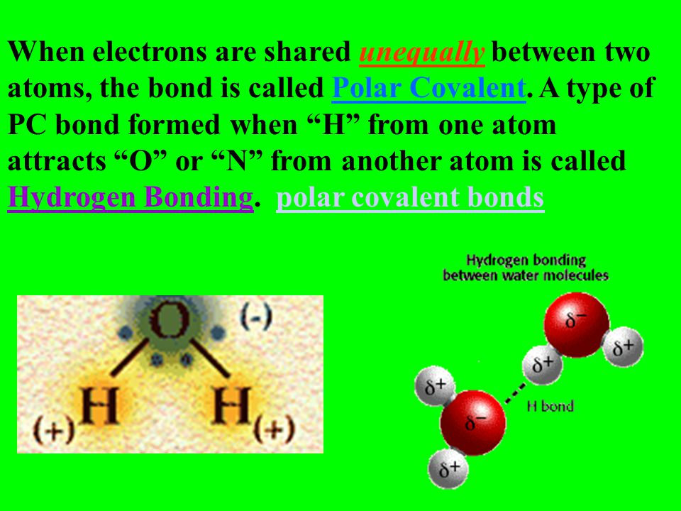 When electrons are shared unequally between two atoms, the bond is called Polar Covalent.