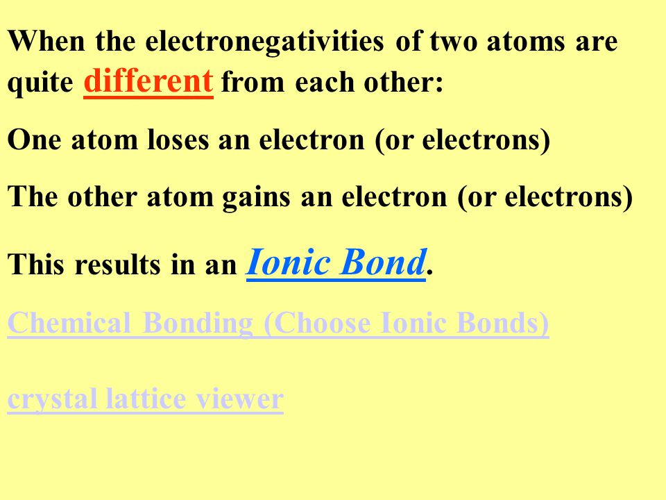 When the electronegativities of two atoms are quite different from each other: