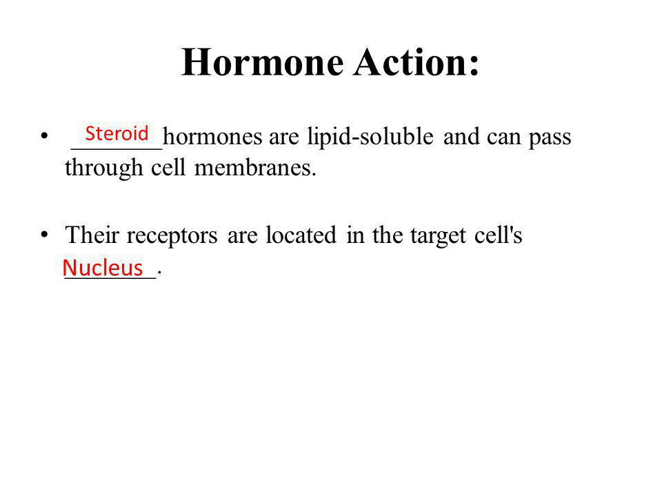 Hormone Action: _______hormones are lipid-soluble and can pass through cell membranes. Their receptors are located in the target cell s _______.