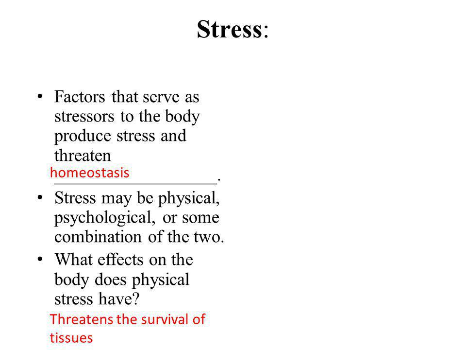 Stress: Factors that serve as stressors to the body produce stress and threaten __________________.