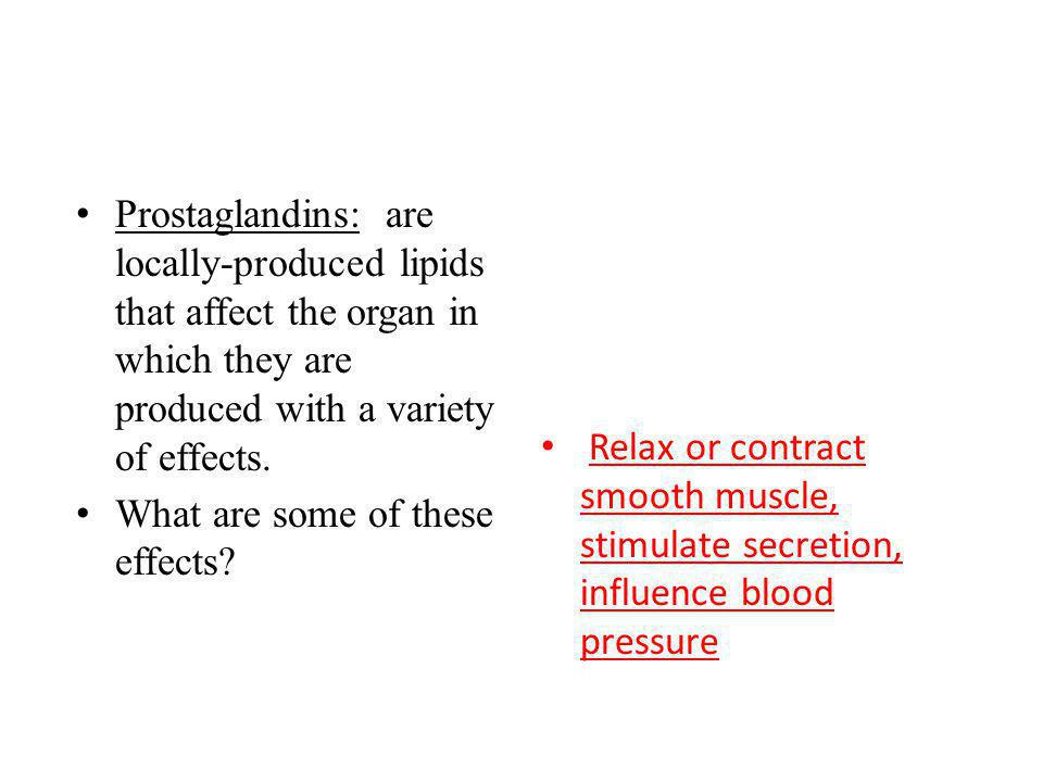 Prostaglandins: are locally-produced lipids that affect the organ in which they are produced with a variety of effects.