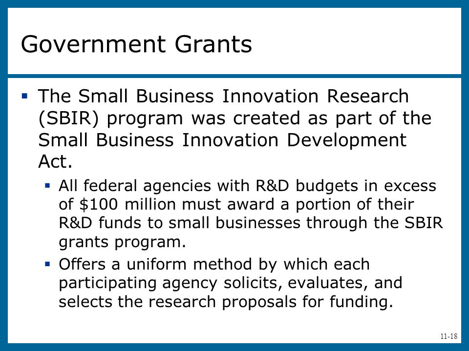 Government Grants The Small Business Innovation Research (SBIR) program was created as part of the Small Business Innovation Development Act.