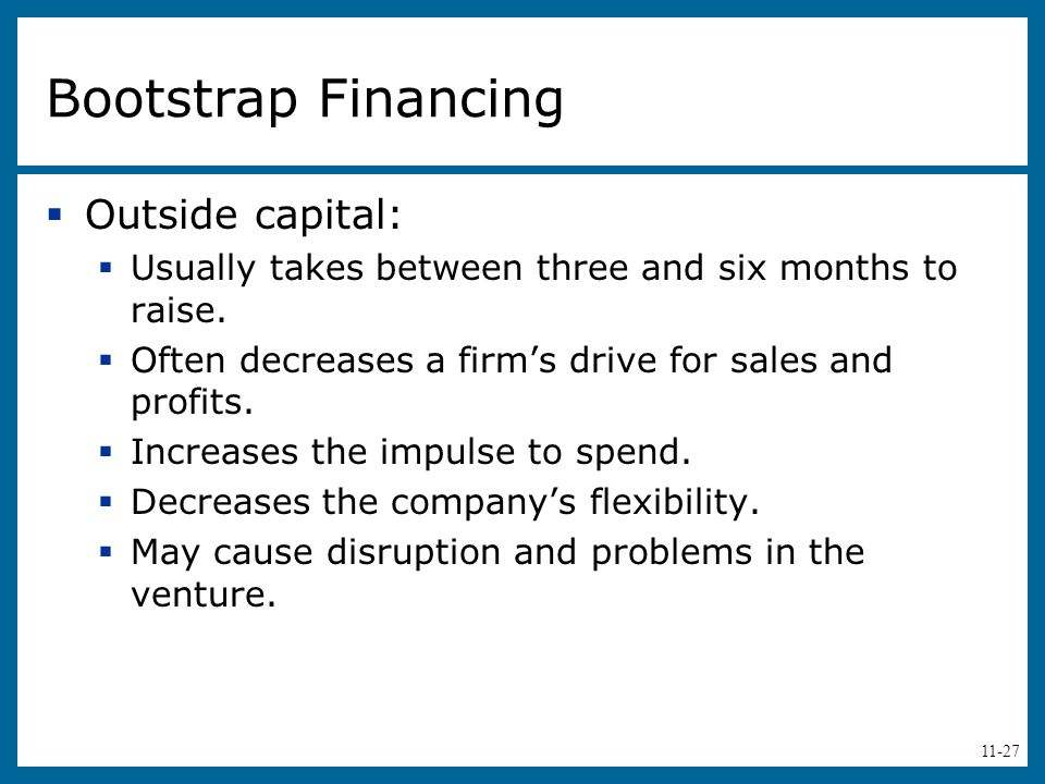 Bootstrap Financing Outside capital: