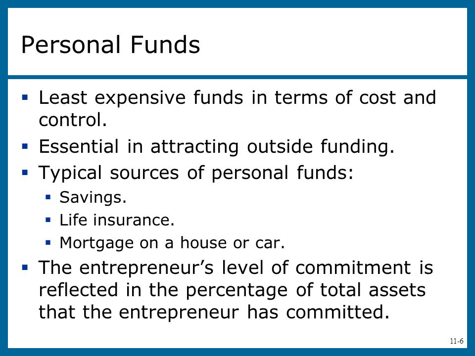 Personal Funds Least expensive funds in terms of cost and control.