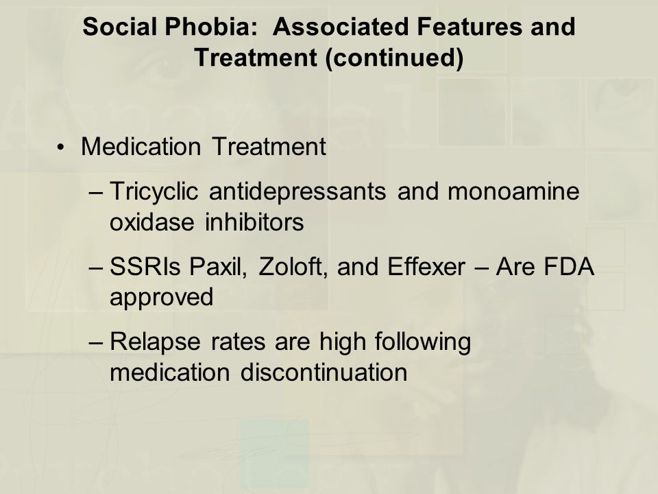 Social Phobia: Associated Features and Treatment (continued)