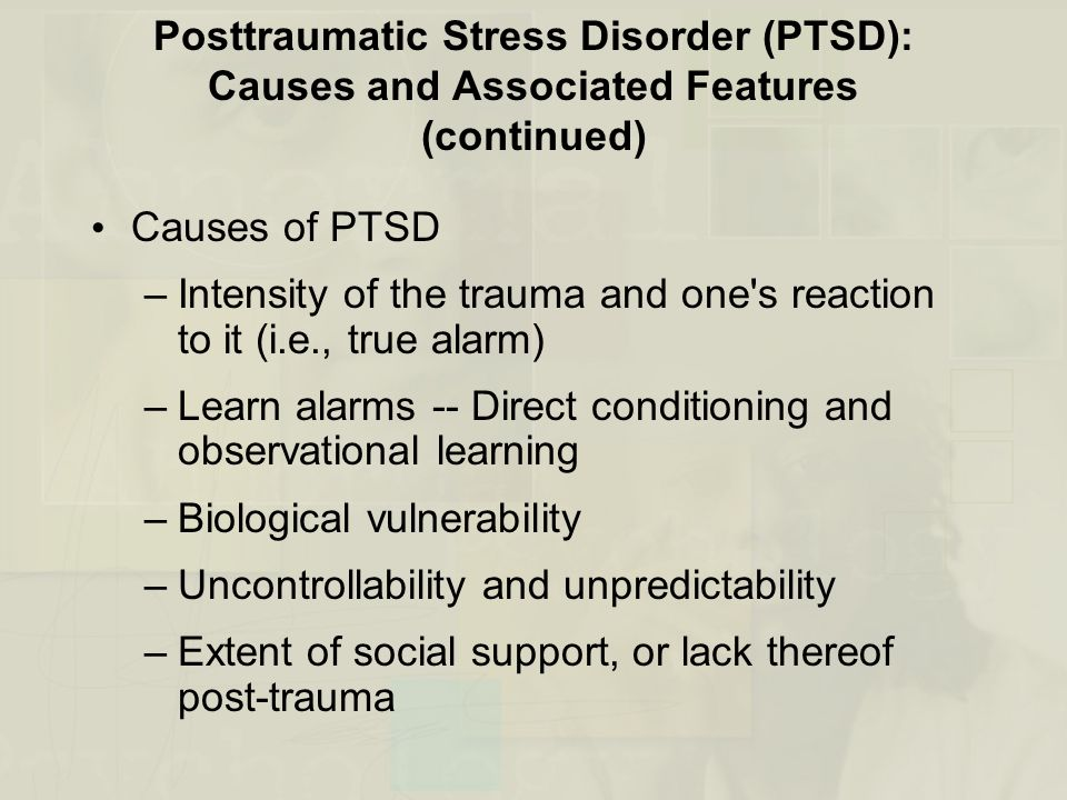 Posttraumatic Stress Disorder (PTSD): Causes and Associated Features (continued)