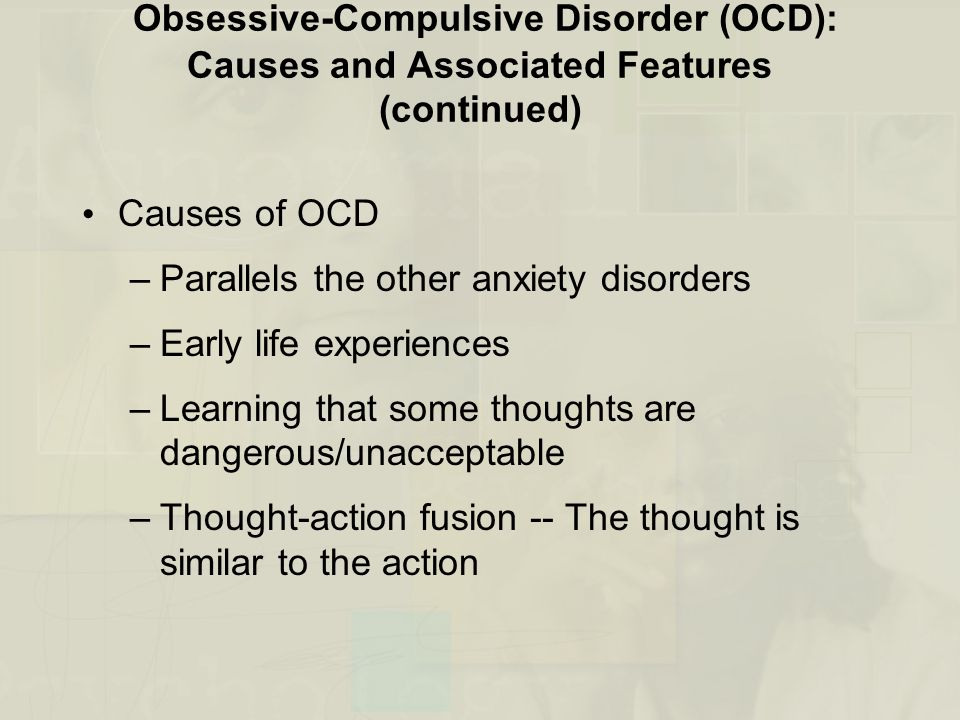 Obsessive-Compulsive Disorder (OCD): Causes and Associated Features (continued)
