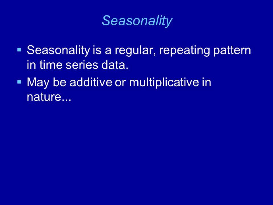 Seasonality Seasonality is a regular, repeating pattern in time series data.
