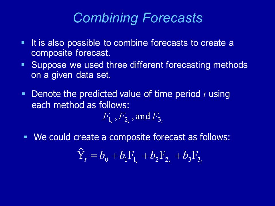 Combining Forecasts It is also possible to combine forecasts to create a composite forecast.