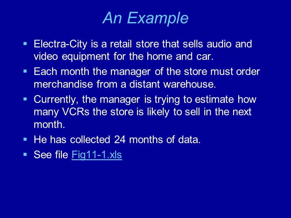An Example Electra-City is a retail store that sells audio and video equipment for the home and car.