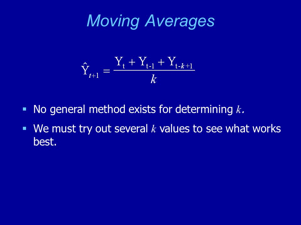 Moving Averages No general method exists for determining k.