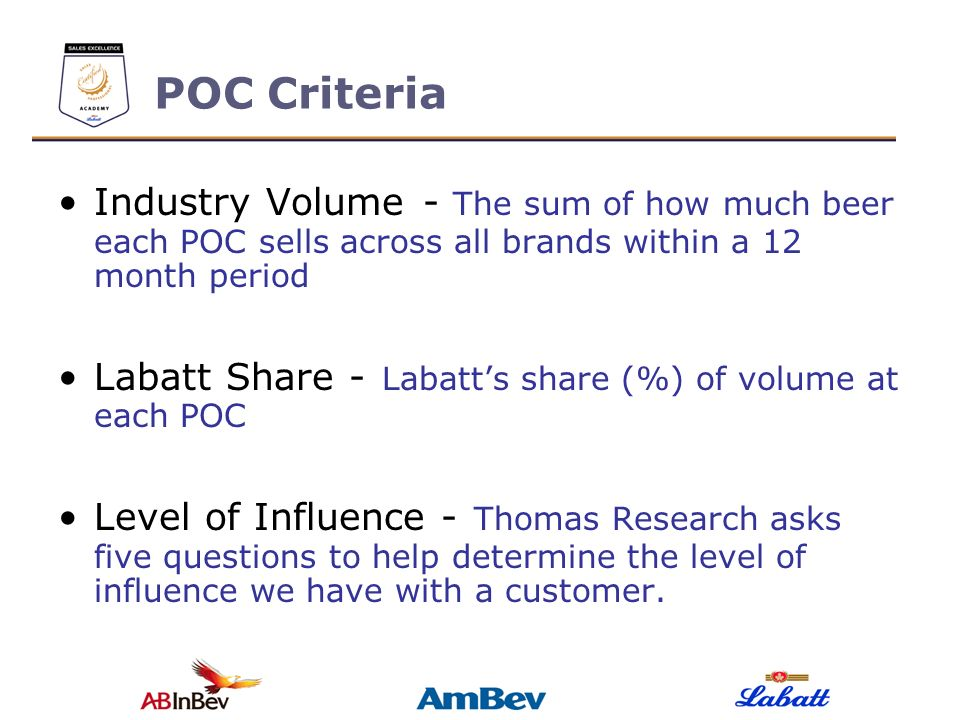 POC Criteria Industry Volume - The sum of how much beer each POC sells across all brands within a 12 month period.