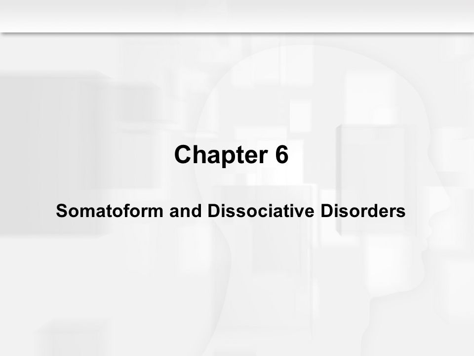 Chapter 6 Somatoform and Dissociative Disorders