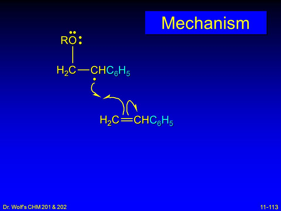 Mechanism •• • RO H2C CHC6H5 H2C CHC6H5 • Dr. Wolf s CHM 201 & 202 16
