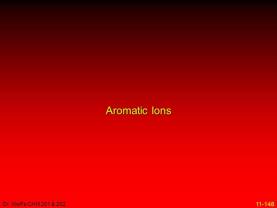 Aromatic Ions Dr. Wolf s CHM 201 & 202 21