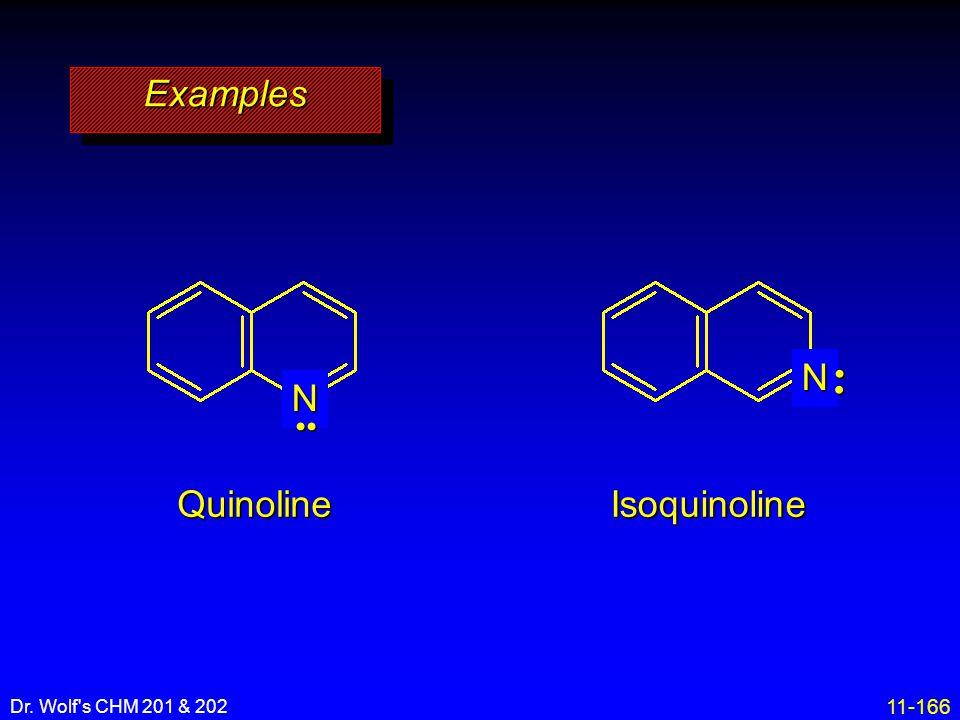 Examples N •• N • Quinoline Isoquinoline Dr. Wolf s CHM 201 & 202 31