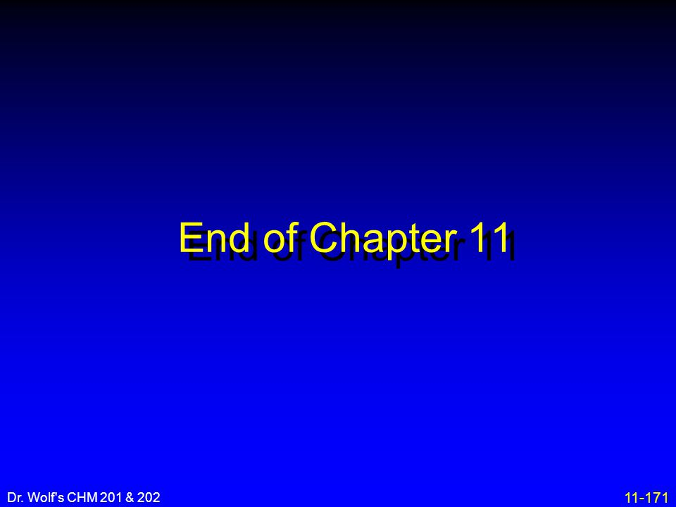 End of Chapter 11 Dr. Wolf s CHM 201 & 202 31