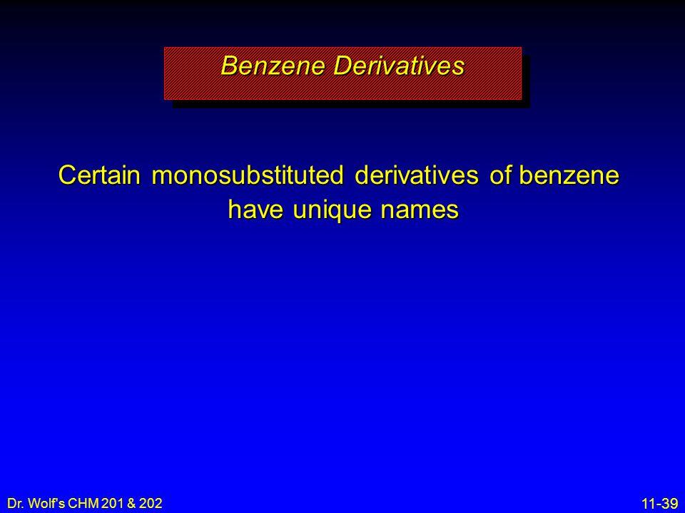Certain monosubstituted derivatives of benzene have unique names