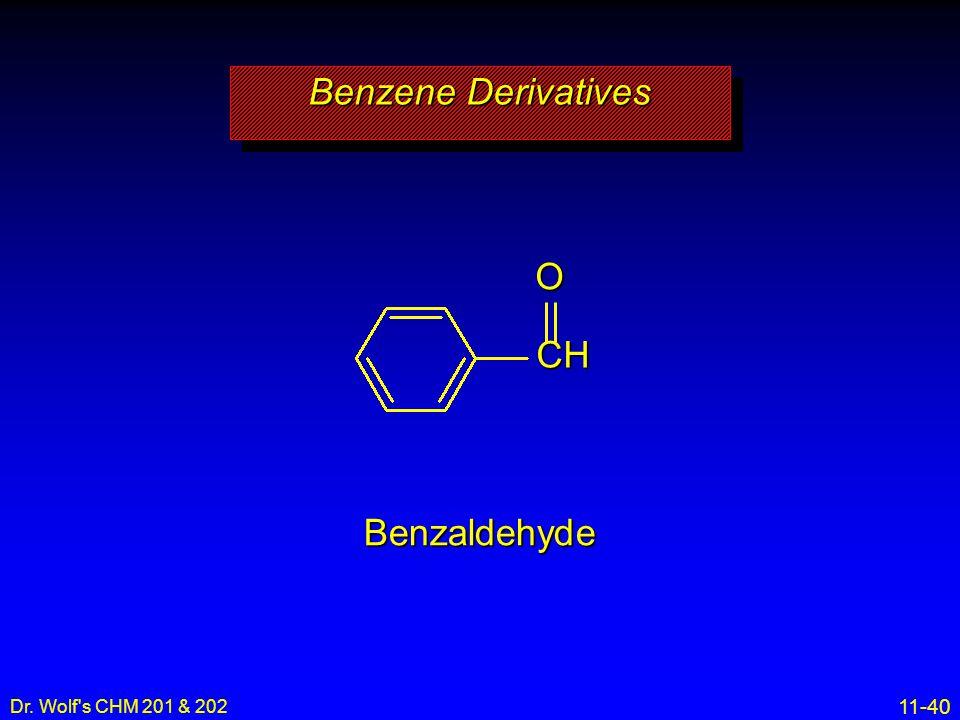 Benzene Derivatives CH O Benzaldehyde Dr. Wolf s CHM 201 & 202 1 2