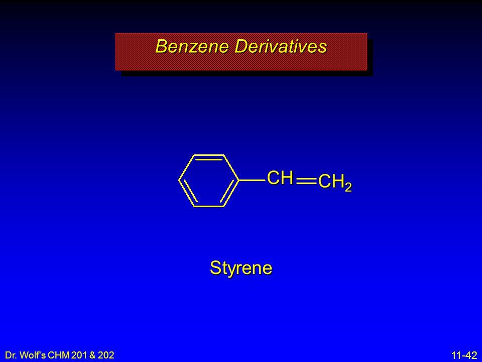 Benzene Derivatives CH2 CH Styrene Dr. Wolf s CHM 201 & 202 6