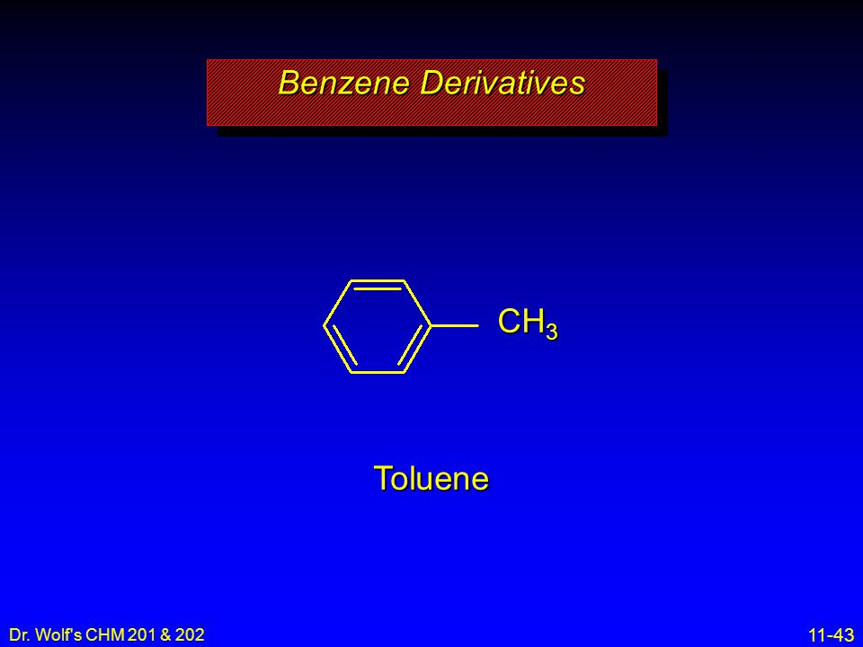 Benzene Derivatives CH3 Toluene Dr. Wolf s CHM 201 & 202 9